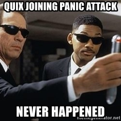 men in black - Quix JOINING panic attack Never happened