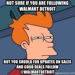 Futurama Fry - not sure if you are following walmart detroit but you should for updates on sales and good deals follow @walmartdetroit