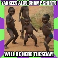 african kids dancing - yankees alcs champ shirts will be here tuesday!