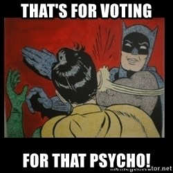 Batman Slappp - That's for voting for that psycho!