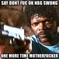 Pulp Fiction - Say dont fuc ok nbg swong One more time motherfucker