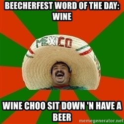 Successful Mexican - beecherfest word of the day: Wine wine choo sit down 'n have a beer
