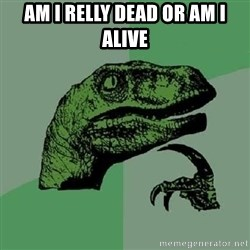Philosoraptor - am i relly dead or am i alive