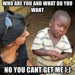 Skeptical 3rd World Kid - who are you and what do you want no you cant get me );)