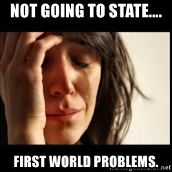 First World Problems - Not going to staTe.... First world Problems.