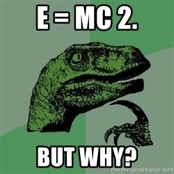 Philosoraptor - E = mc 2. but why?
