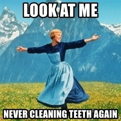Sound Of Music Lady - Look at me  Never cleaning teeth again