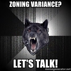 Insanity Wolf - Zoning Variance? Let's Talk!