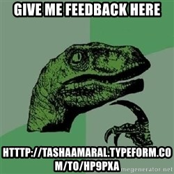 Philosoraptor - Give me feedback here htttp://tashaamaral.typeform.com/to/hp9pxa
