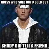 Eminem - Guess who sold out ? SoLd out again  Shady did tell a friend