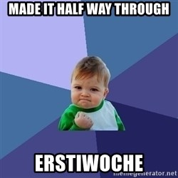 Success Kid - MADE IT HALF WAY THROUGH ERSTIWOCHE