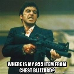 Tony Montana - Where is my 955 item from chest blizzard?