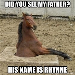 Hole Horse - Did you see my father? His name is Rhynne