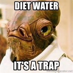 Its A Trap - diet water it's a trap