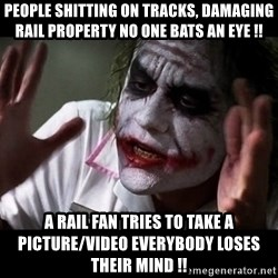 joker mind loss - People shitting on tracks, damaging rail property no one bats an eye !! A Rail Fan tries to take a picture/video everybody loses their mind !!