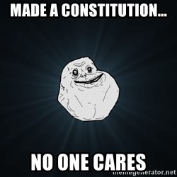 Forever Alone - Made a constitution... No one cares