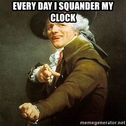 Ducreux - Every day I squander my clock