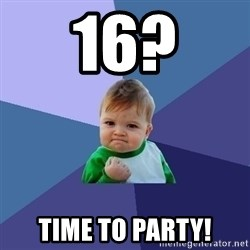 Success Kid - 16? TIME TO PARTY!