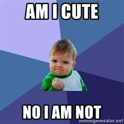 Success Kid - Am i cute no i am not