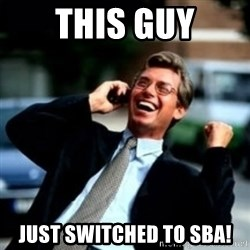 HaHa! Business! Guy! - This Guy Just switched to SBA!