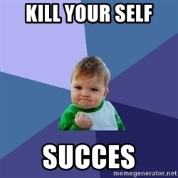 Success Kid - Kill your self Succes