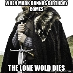 Ned Stark - When mark dannas birthday comes The lone wold dies
