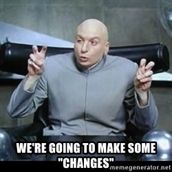 "dr. evil quotation marks - WE'RE GOING TO MAKE SOME ""CHANGES"""