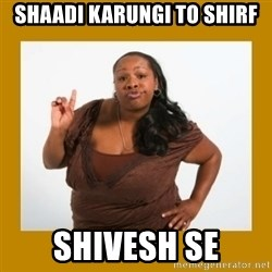 Angry Black Woman - Shaadi karungi to shirf Shivesh se