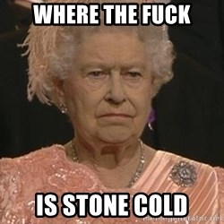 Queen Elizabeth Meme - Where the fuck IS stone cold