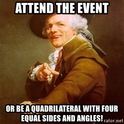 Joseph Ducreux - Attend the event Or be a Quadrilateral with four equal sides and angles!