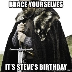 Sean Bean Game Of Thrones - Brace yourSelVes It's steve's Birthday