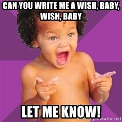 Baby $wag - Can you write me a wish, baby, wish, baby Let me know!