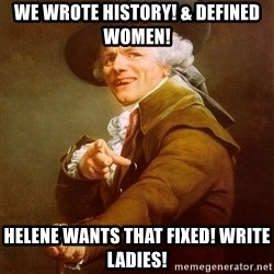 Joseph Ducreux - We wrote history! & Defined women! Helene wants that fixed! Write ladies!