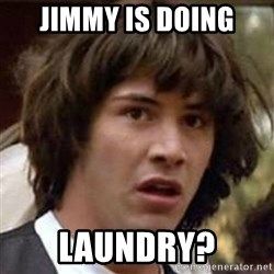 Conspiracy Keanu - Jimmy is doing Laundry?
