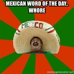Successful Mexican - Mexican worD of the dAy.. whore