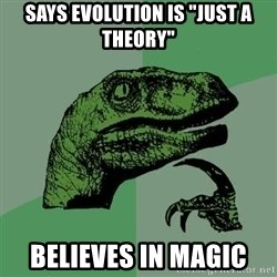 "Raptor - says evolution is ""just a theory"" Believes in magic"
