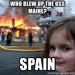 Disaster Girl - Who blew up the USS Maine? Spain