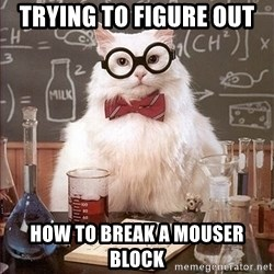 Science Cat - Trying to figure out  How to break a mouser block
