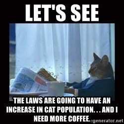 i should buy a boat cat - Let's see  The Laws are going to have an increase in cat population. . . and I need more coffee.