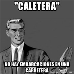 "Correction Guy - ""CALETERA"" no hay embarcaciones en una carretera"