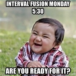 evil plan kid - Interval Fusion monday 5:30 Are you ready for it?