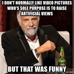 The Most Interesting Man In The World - I don't NORMALLY like video pictures who's sole purpose is to raise ARTIFICIAL views But that was funny