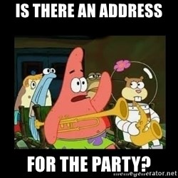 Patrick Star Instrument - Is there an address  For the Party?