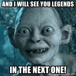My Precious Gollum - And I will see you legends In the next one!