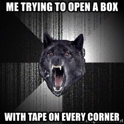 Insanity Wolf - Me trying to open a box with tape on every corner