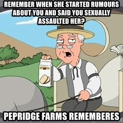 Pepperidge Farm Remembers Meme - Remember when she started rumours about you and said you sexually assaulted her? Pepridge farms rememberes