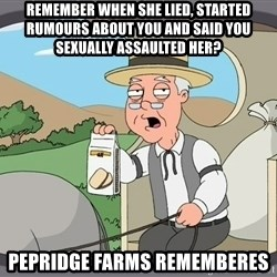 Pepperidge Farm Remembers Meme - Remember when she lied, started rumours about you and said you sexually assaulted her? Pepridge farms rememberes