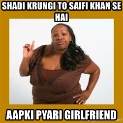 Angry Black Woman - shadi krungi to saifi khan se hai aapki pyari girlfriend