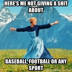 Sound Of Music Lady - here's me not giving a shit about baseball, football or any sport