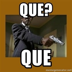 say what one more time - que? que